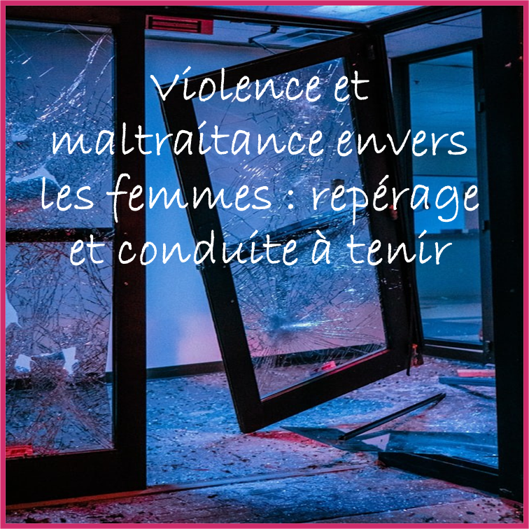 Violence et maltraitance envers les femmes : repérage et conduite à tenir